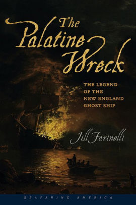 The Palatine Wreck: The Legend of the New England Ghost Ship, by Jill Farinelli